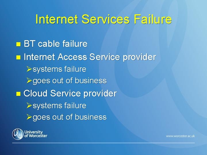 Internet Services Failure BT cable failure n Internet Access Service provider n Øsystems failure