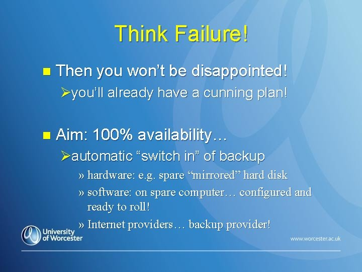 Think Failure! n Then you won't be disappointed! Øyou'll already have a cunning plan!