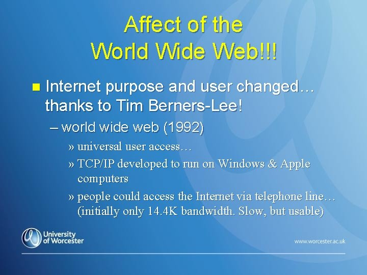 Affect of the World Wide Web!!! n Internet purpose and user changed… thanks to