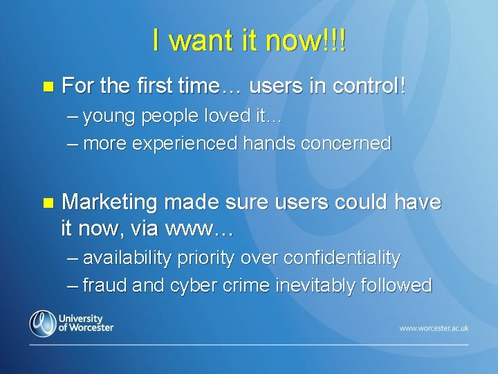 I want it now!!! n For the first time… users in control! – young