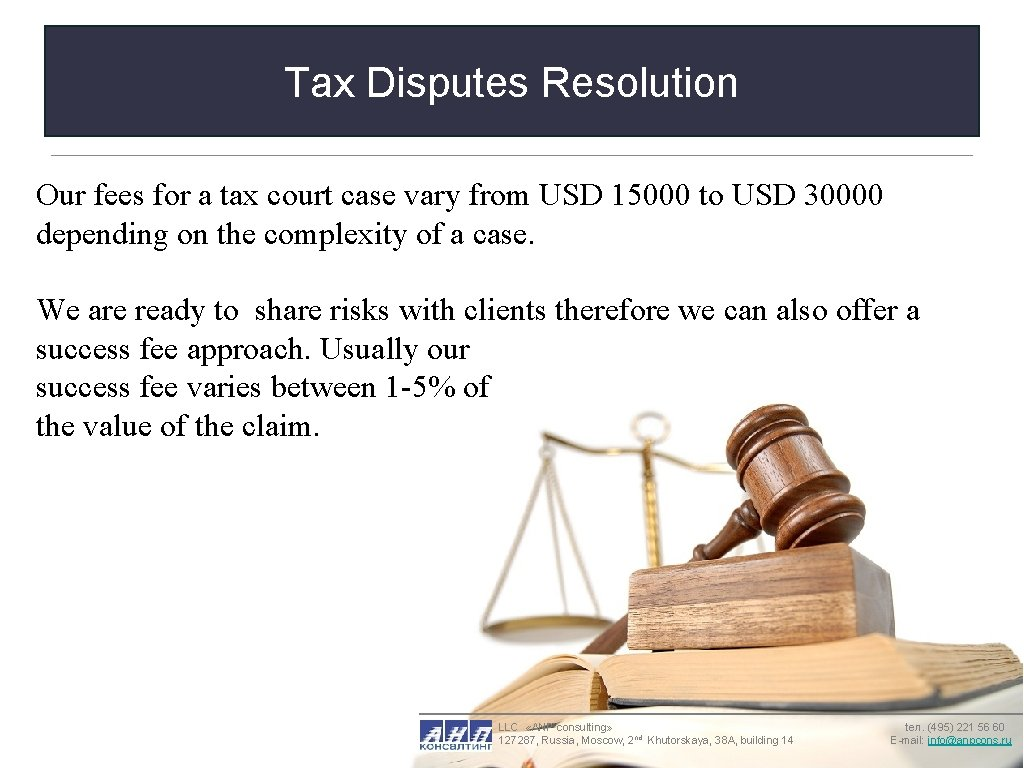 Tax Disputes Resolution Our fees for a tax court case vary from USD 15000