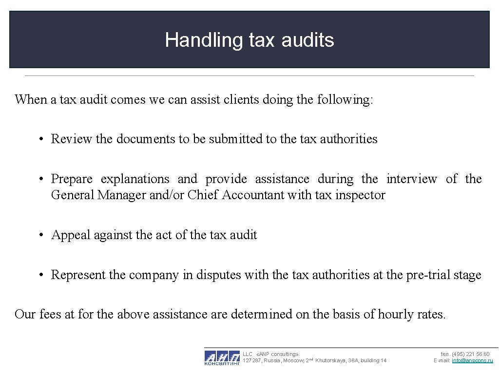 Handling tax audits When a tax audit comes we can assist clients doing the