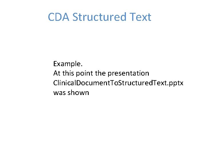 CDA Structured Text Example. At this point the presentation Clinical. Document. To. Structured. Text.
