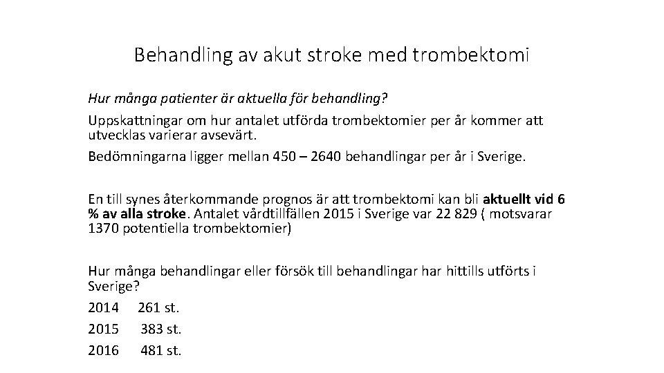 Behandling av akut stroke med trombektomi Hur många patienter är aktuella för behandling? Uppskattningar