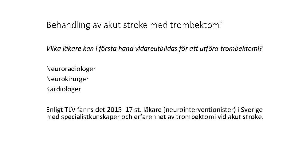 Behandling av akut stroke med trombektomi Vilka läkare kan i första hand vidareutbildas för