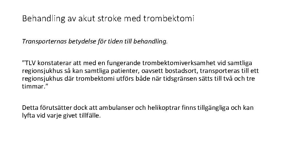 """Behandling av akut stroke med trombektomi Transporternas betydelse för tiden till behandling. """"TLV konstaterar"""