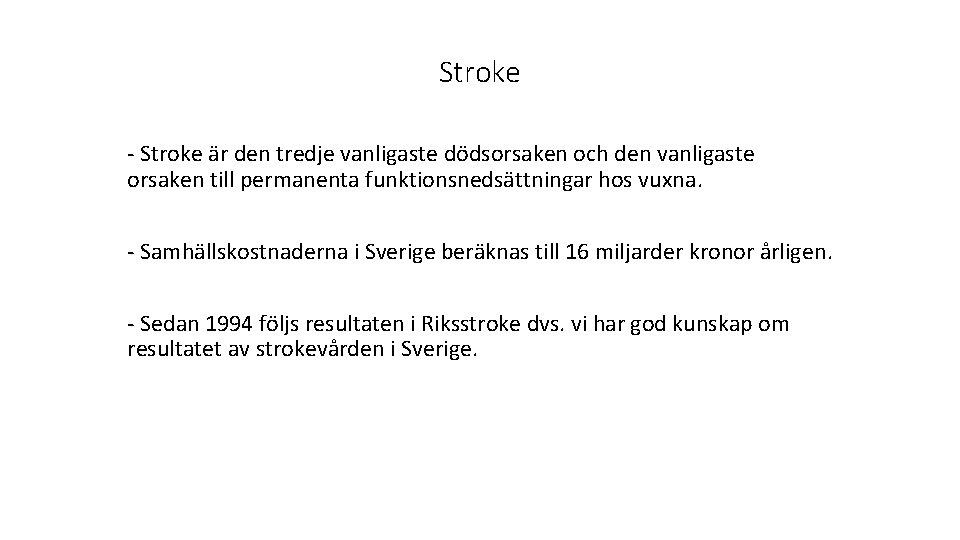 Stroke - Stroke är den tredje vanligaste dödsorsaken och den vanligaste orsaken till permanenta