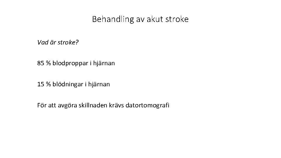Behandling av akut stroke Vad är stroke? 85 % blodproppar i hjärnan 15 %