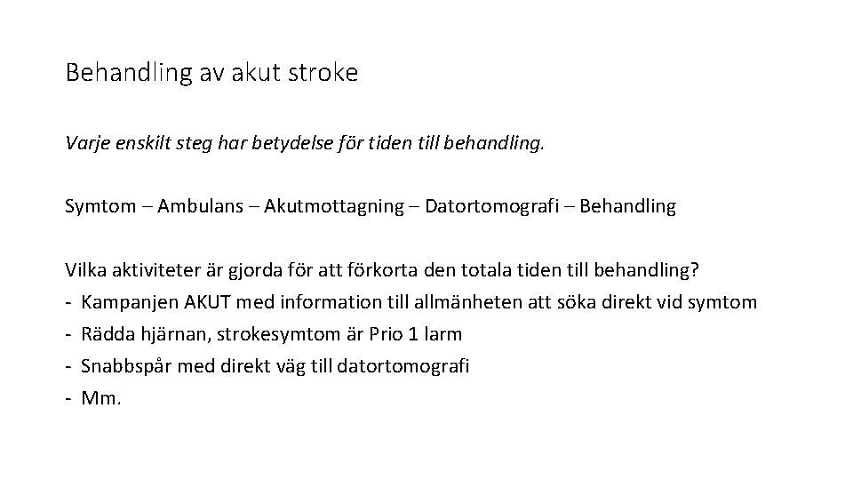Behandling av akut stroke Varje enskilt steg har betydelse för tiden till behandling. Symtom