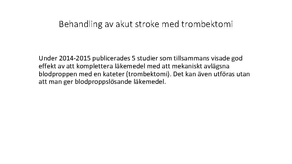 Behandling av akut stroke med trombektomi Under 2014 -2015 publicerades 5 studier som tillsammans