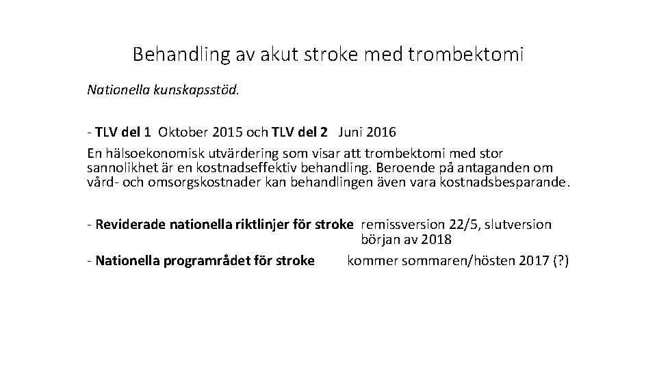 Behandling av akut stroke med trombektomi Nationella kunskapsstöd. - TLV del 1 Oktober 2015