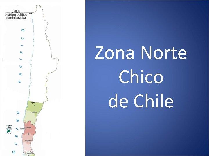 Zona Norte Chico de Chile