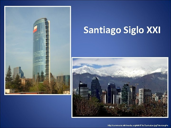 Santiago Siglo XXI http: //commons. wikimedia. org/wiki/File: Sanhatan. jpg? uselang=es