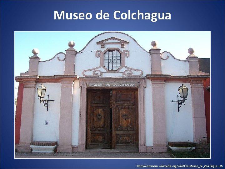 Museo de Colchagua http: //commons. wikimedia. org/wiki/File: Museo_de_Colchagua. JPG