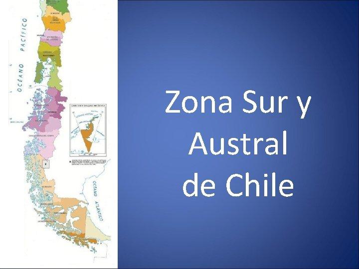 Zona Sur y Austral de Chile