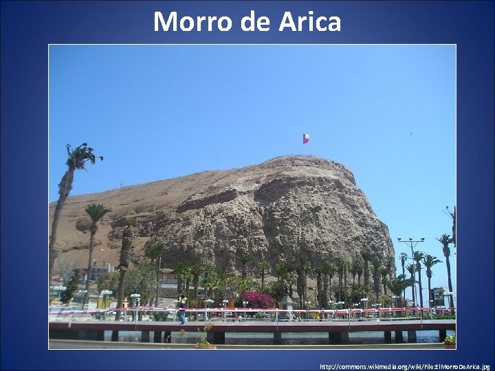 Morro de Arica http: //commons. wikimedia. org/wiki/File: El. Morro. De. Arica. jpg