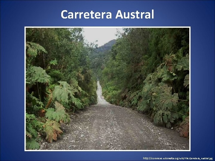 Carretera Austral http: //commons. wikimedia. org/wiki/File: Carretera_Austral. jpg