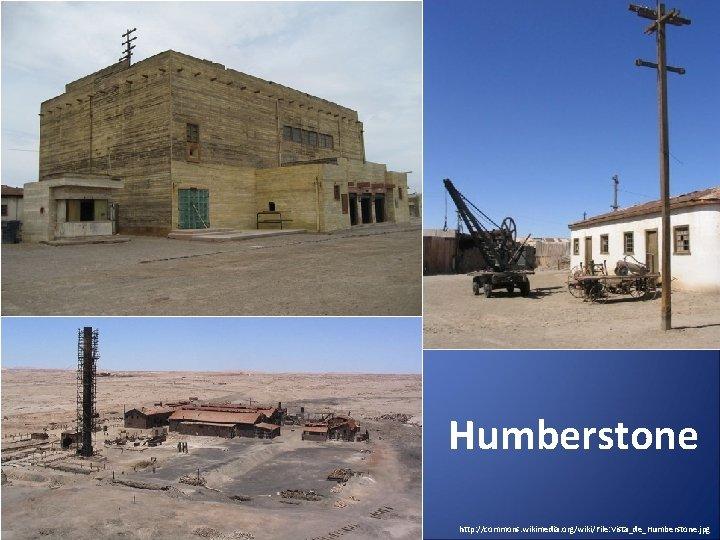 Humberstone http: //commons. wikimedia. org/wiki/File: Vista_de_Humberstone. jpg