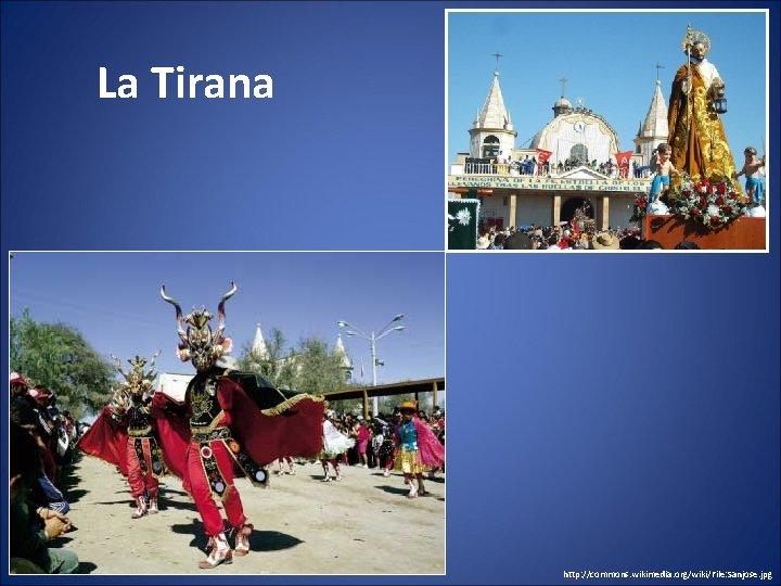 La Tirana http: //commons. wikimedia. org/wiki/File: Sanjose. jpg