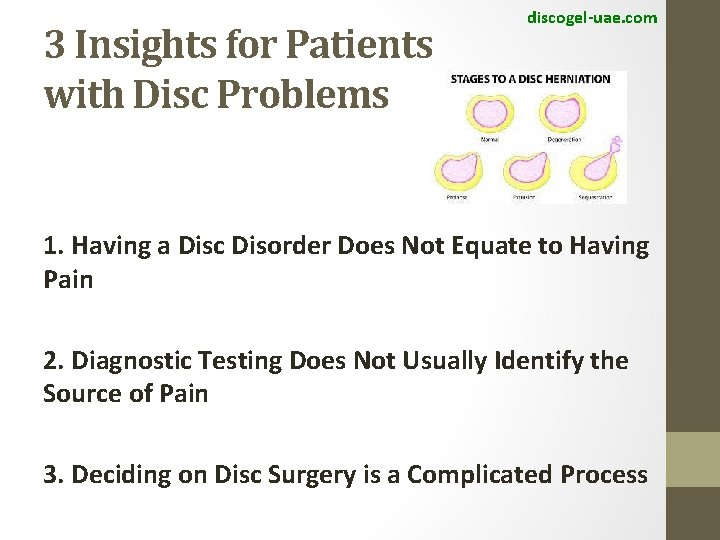 3 Insights for Patients with Disc Problems discogel-uae. com 1. Having a Disc Disorder