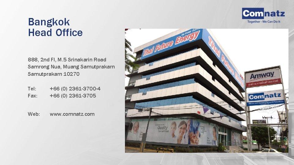 Bangkok Head Office 888, 2 nd Fl, M. 5 Srinakarin Road Samrong Nua, Muang