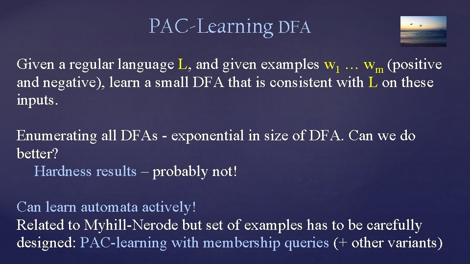 PAC-Learning DFA Given a regular language L, and given examples w 1 … wm