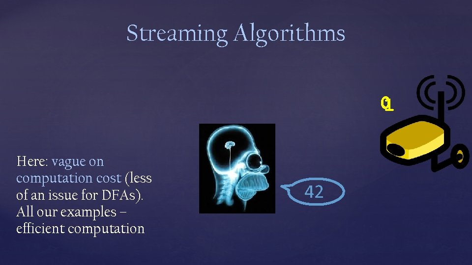 Streaming Algorithms 01 Here: vague on computation cost (less of an issue for DFAs).