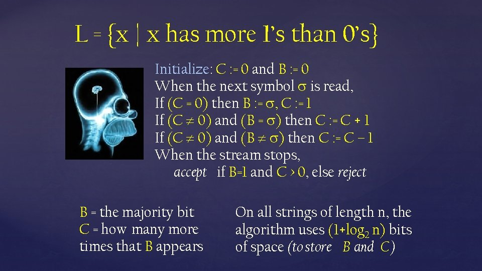 L = {x | x has more 1's than 0's} Initialize: C : =