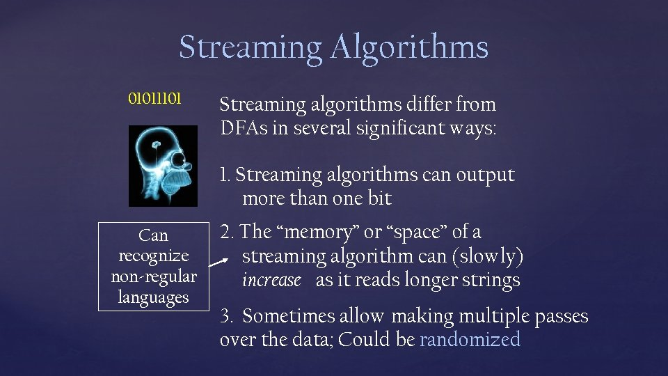Streaming Algorithms 01011101 Streaming algorithms differ from DFAs in several significant ways: 1. Streaming