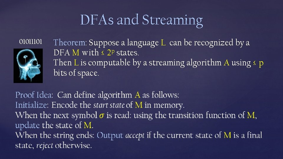 DFAs and Streaming 01011101 Theorem: Suppose a language L can be recognized by a