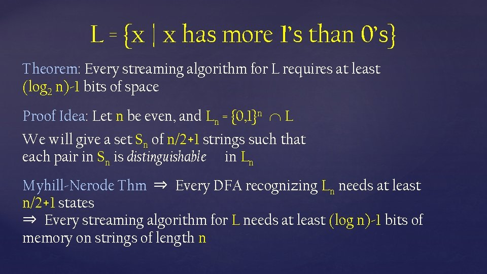 L = {x | x has more 1's than 0's} Theorem: Every streaming algorithm