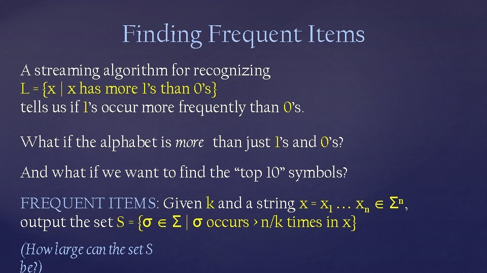 Finding Frequent Items A streaming algorithm for recognizing L = {x | x has