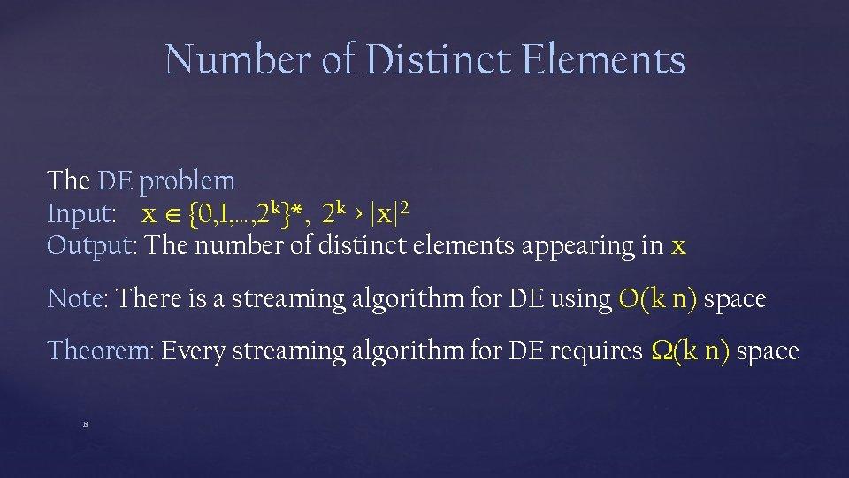 Number of Distinct Elements The DE problem Input: x {0, 1, …, 2 k}*,
