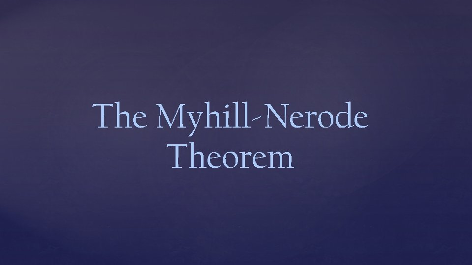 The Myhill-Nerode Theorem