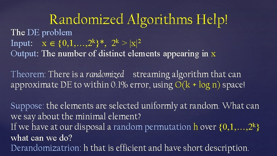 Randomized Algorithms Help! The DE problem Input: x {0, 1, …, 2 k}*, 2