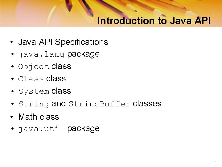 Introduction to Java API • • • Java API Specifications java. lang package Object