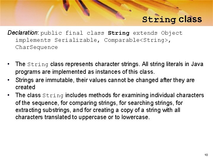 String class Declaration: public final class String extends Object implements Serializable, Comparable<String>, Char. Sequence
