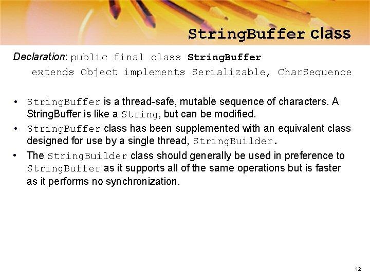 String. Buffer class Declaration: public final class String. Buffer extends Object implements Serializable, Char.