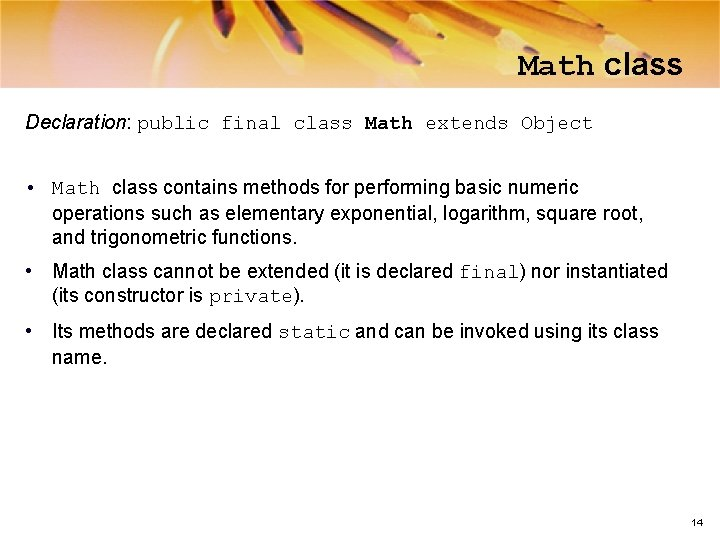 Math class Declaration: public final class Math extends Object • Math class contains methods