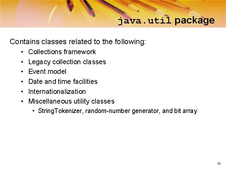java. util package Contains classes related to the following: • • • Collections framework