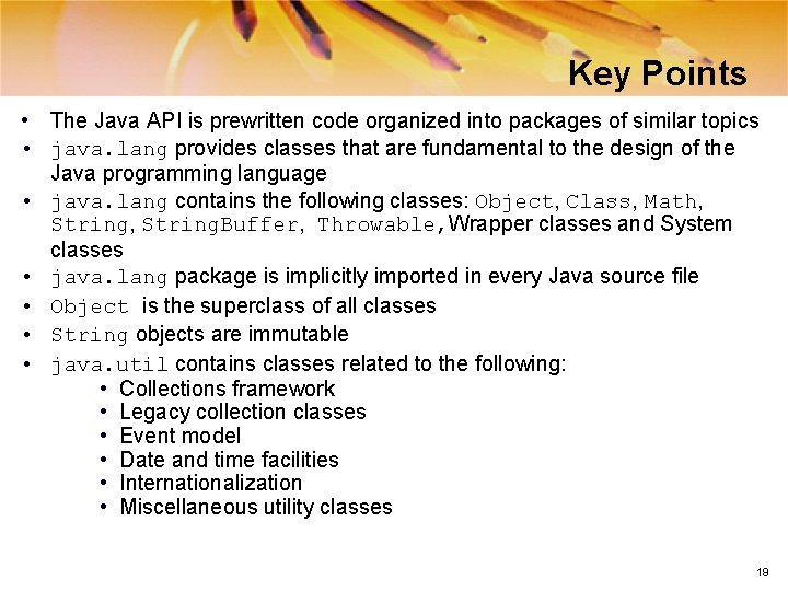 Key Points • The Java API is prewritten code organized into packages of similar