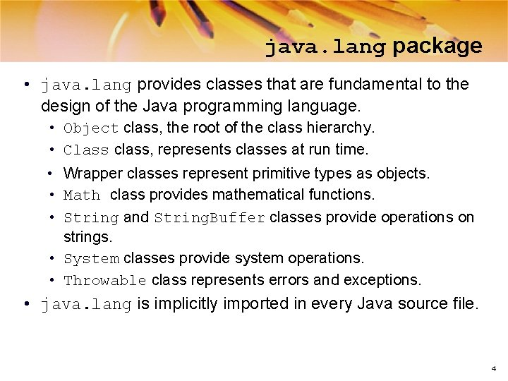 java. lang package • java. lang provides classes that are fundamental to the design