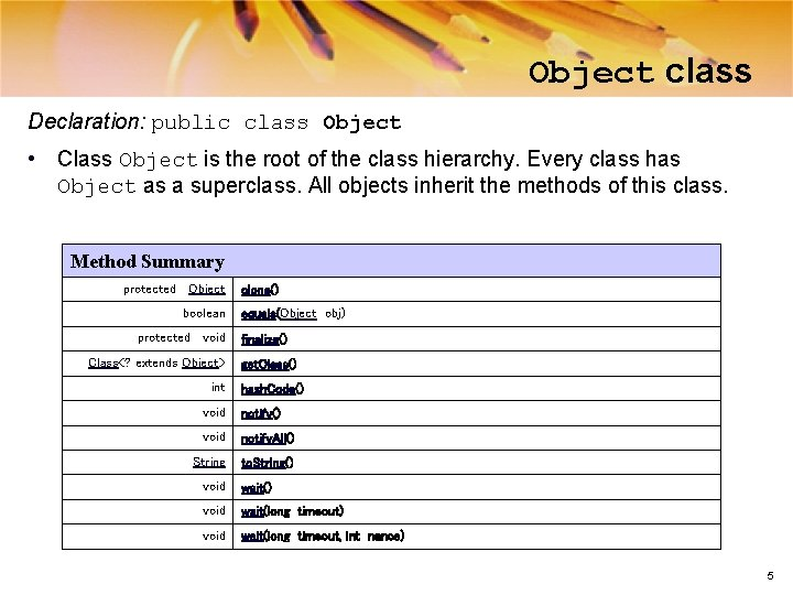 Object class Declaration: public class Object • Class Object is the root of the