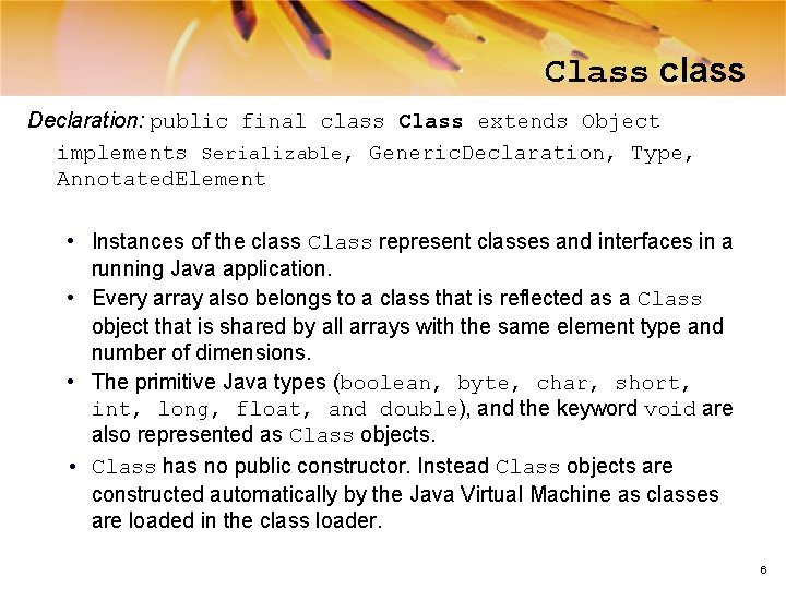 Class class Declaration: public final class Class extends Object implements Serializable, Generic. Declaration, Type,