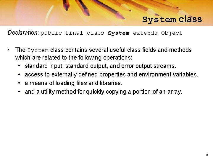 System class Declaration: public final class System extends Object • The System class contains