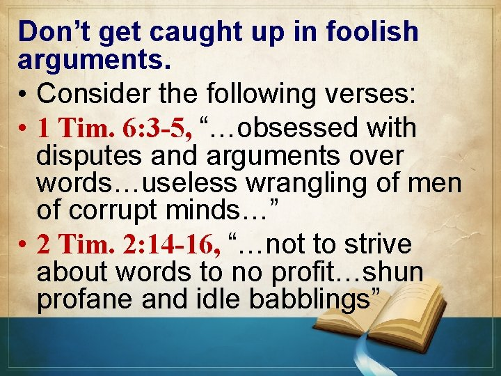 Don't get caught up in foolish arguments. • Consider the following verses: • 1