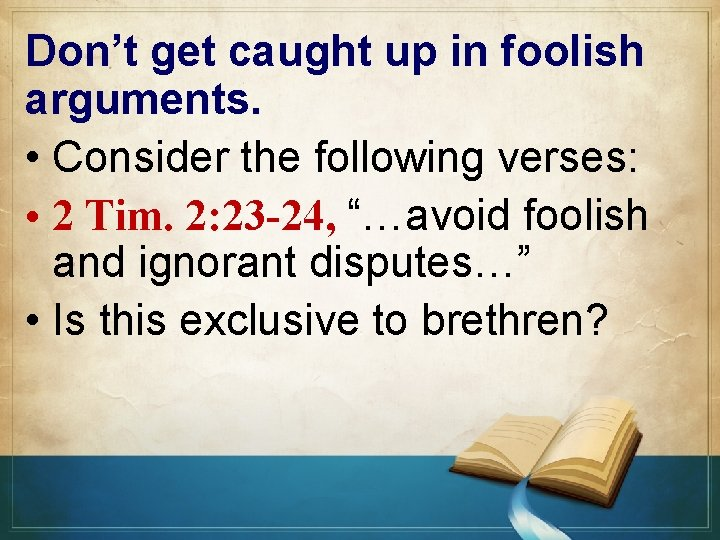 Don't get caught up in foolish arguments. • Consider the following verses: • 2