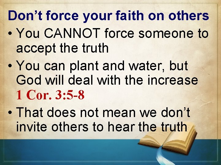 Don't force your faith on others • You CANNOT force someone to accept the