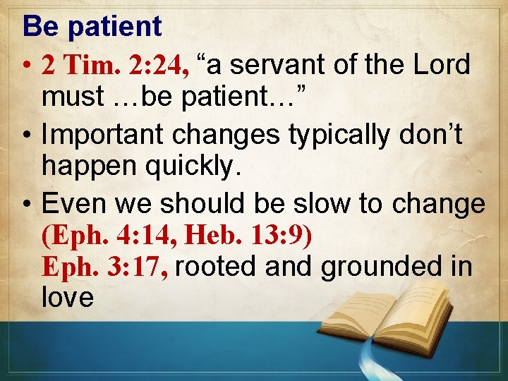 """Be patient • 2 Tim. 2: 24, """"a servant of the Lord must …be"""