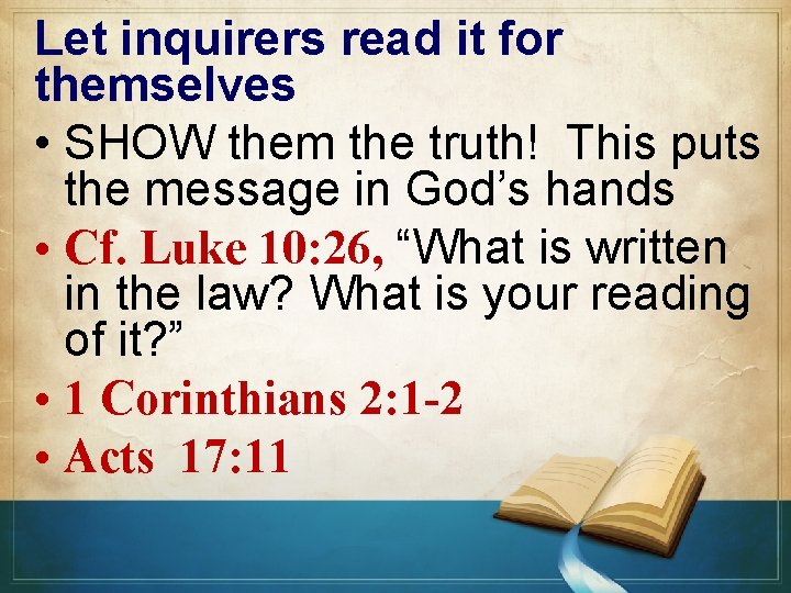 Let inquirers read it for themselves • SHOW them the truth! This puts the